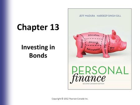 Chapter 13 Investing in Bonds Copyright © 2012 Pearson Canada Inc. 13-1.