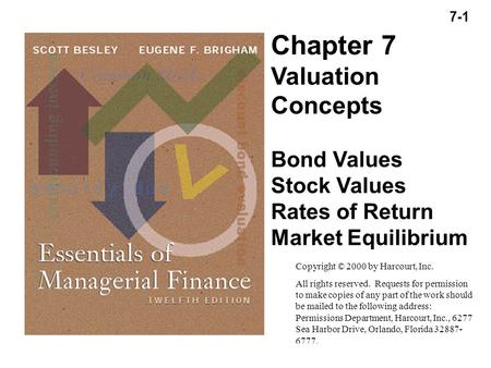 7-1 Copyright (C) 2000 by Harcourt, Inc. All rights reserved. Chapter 7 Valuation Concepts Bond Values Stock Values Rates of Return Market Equilibrium.