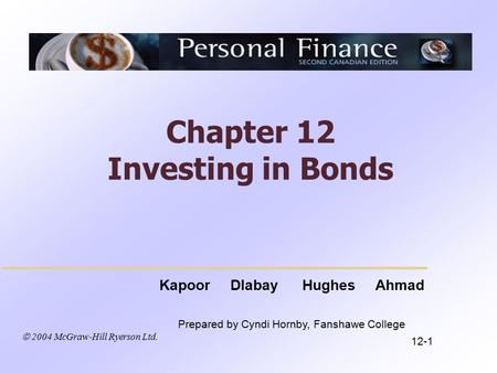 2004 McGraw-Hill Ryerson Ltd. Kapoor Dlabay Hughes Ahmad Prepared by Cyndi Hornby, Fanshawe College Chapter 12 Investing in Bonds 12-1.