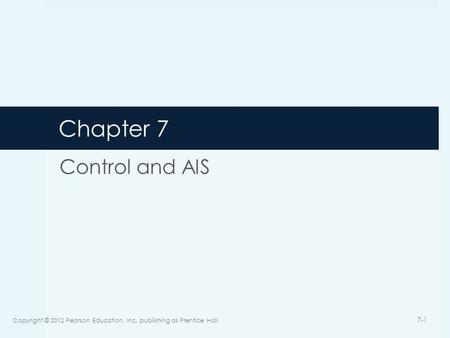 Chapter 7 Control and AIS Copyright © 2012 Pearson Education, Inc. publishing as Prentice Hall 7-1.