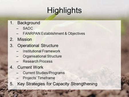 Highlights 1.Background –SADC –FANRPAN Establishment & Objectives 2.Mission 3.Operational Structure –Institutional Framework –Organisational Structure.