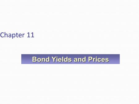 Chapter 11 Bond Yields and Prices. Learning Objectives Calculate the price of a bond. Explain the bond valuation process. Calculate major bond yield measures,