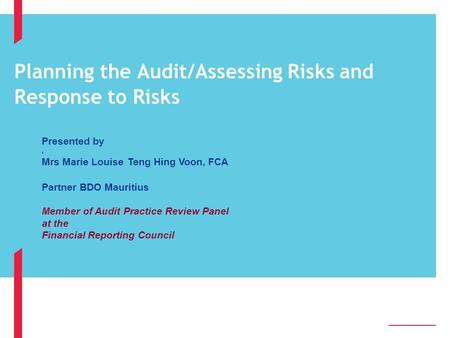Planning the Audit/Assessing Risks and Response to Risks 2222 Presented by s Mrs Marie Louise Teng Hing Voon, FCA Partner BDO Mauritius Member of Audit.