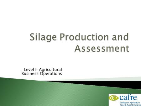 Level II Agricultural Business Operations. Good quality silage is a key factor in profitable milk production  Silage Production  Silage Assessment.