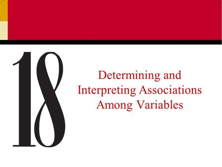 Determining and Interpreting Associations Among Variables.