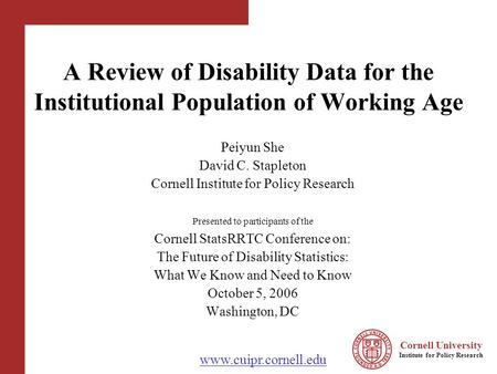 Cornell University Institute for Policy Research www.cuipr.cornell.edu A Review of Disability Data for the Institutional Population of Working Age Peiyun.