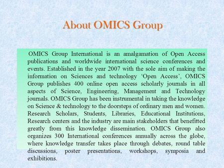 About OMICS Group OMICS Group International is an <strong>amalgamation</strong> of Open Access publications and worldwide international science conferences and events.