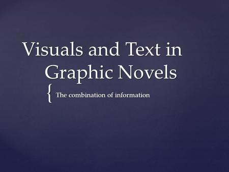 { Visuals and Text in Graphic Novels The combination of information.