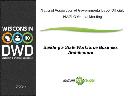 7/29/14 National Association of Governmental Labor Officials NAGLO Annual Meeting Building a State Workforce Business Architecture.