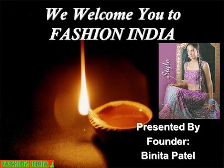 We Welcome You to FASHION INDIA Presented By Founder: Binita Patel.