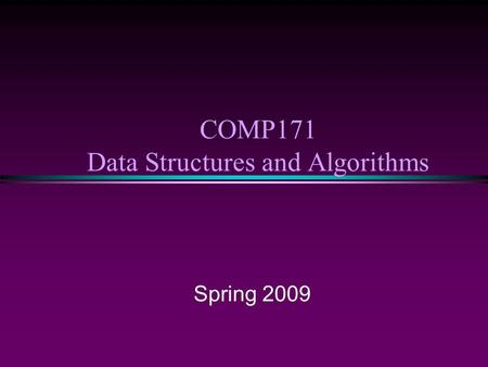 COMP171 Data Structures and Algorithms Spring 2009.