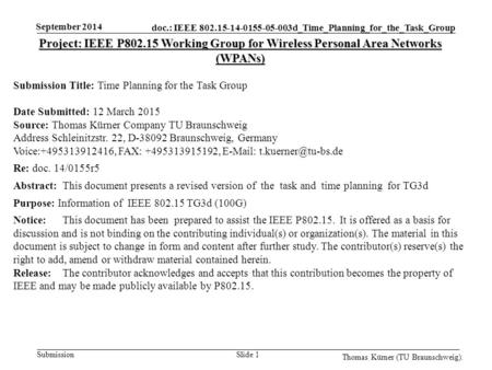 Doc.: IEEE 802.15-14-0155-05-003d_Time_Planning_for_the_Task_Group Submission September 2014 Thomas Kürner (TU Braunschweig). Slide 1 Project: IEEE P802.15.