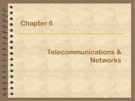 Chapter 6 Telecommunications & Networks.