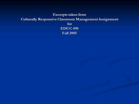 Excerpts taken from Culturally Responsive Classroom Management Assignment for EDUC 490 Fall 2005.