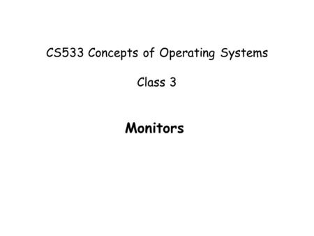 CS533 Concepts of Operating Systems Class 3 Monitors.