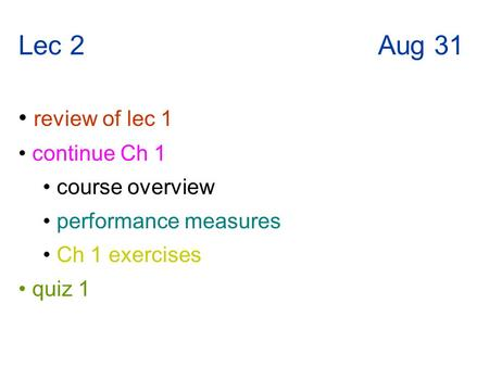 Lec 2 Aug 31 review of lec 1 continue Ch 1 course overview performance measures Ch 1 exercises quiz 1.