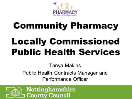 Tanya Makins Public Health Contracts Manager and Performance Officer Community Pharmacy Locally Commissioned Public Health Services.