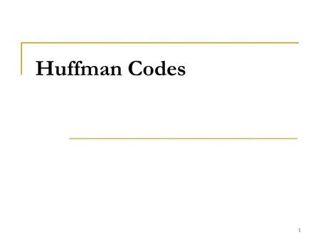 1 Huffman Codes. 2 Introduction Huffman codes are a very effective technique for compressing data; savings of 20% to 90% are typical, depending on the.