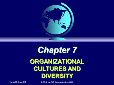Irwin/McGraw-Hill© McGraw-Hill Companies, Inc., 2000 Chapter 7 ORGANIZATIONAL CULTURES AND DIVERSITY.