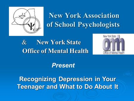 New York Association of School Psychologists New York Association of School Psychologists & New York State Office of Mental Health Office of Mental Health.