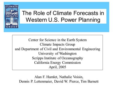 Alan F. Hamlet, Nathalie Voisin, Dennis P. Lettenmaier, David W. Pierce, Tim Barnett Center for Science in the Earth System Climate Impacts Group and Department.