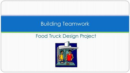 Food Truck Design Project Building Teamwork. COPYRIGHT Copyright © Texas Education Agency, 2012. All rights reserved. Copyright © Texas Education Agency,