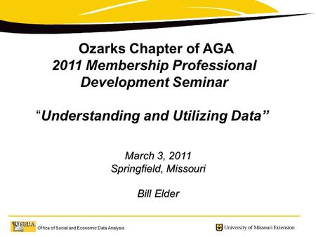 Office of Social and Economic Data Analysis March 3, 2011 Springfield, Missouri Bill Elder Ozarks Chapter of AGA 2011 Membership Professional Development.