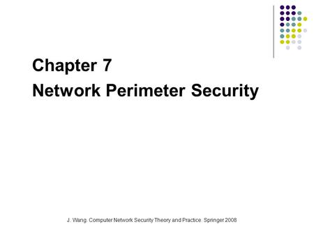 J. Wang. Computer Network Security Theory and Practice. Springer 2008 Chapter 7 Network Perimeter Security.
