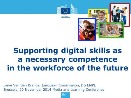 Supporting digital skills as a necessary competence in the workforce of the future Lieve Van den Brande, European Commission, DG EMPL Brussels, 20 November.