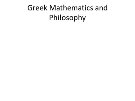Greek Mathematics and Philosophy.  Thales (624-547 BC): father of mathematical proof.
