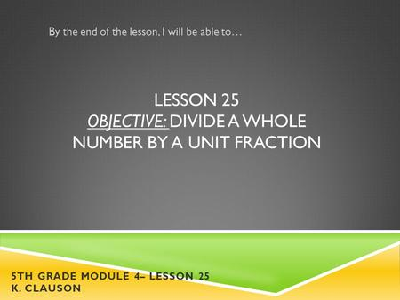 Lesson 25 Objective: Divide a whole number by a unit fraction