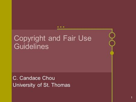 1 Copyright and Fair Use Guidelines C. Candace Chou University of St. Thomas.