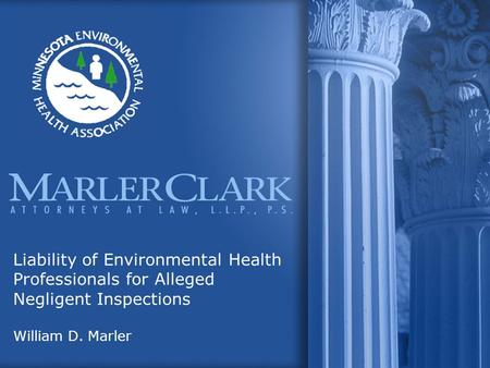 Liability of Environmental Health Professionals for Alleged Negligent Inspections William D. Marler.