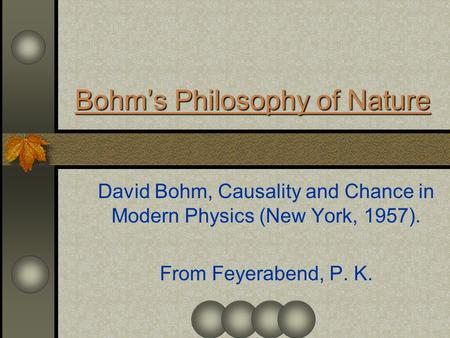 Prepared By Jacques E. ZOO Bohm's Philosophy of Nature David Bohm, Causality and Chance in Modern Physics (New York, 1957). From Feyerabend, P. K.