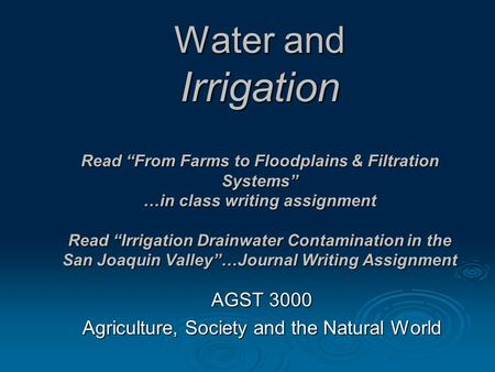 "Water and Irrigation Read ""From Farms to Floodplains & Filtration Systems"" …in class writing assignment Read ""Irrigation Drainwater Contamination in the."
