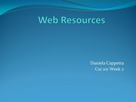 Daniela Cappetta Csc 101 Week 2. Blogs A blog (a contraction of the term Web log) is a Web site, usually maintained by an individual [1], with regular.
