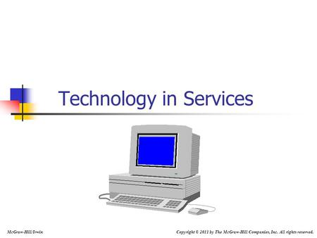 Technology in Services McGraw-Hill/Irwin Copyright © 2011 by The McGraw-Hill Companies, Inc. All rights reserved.