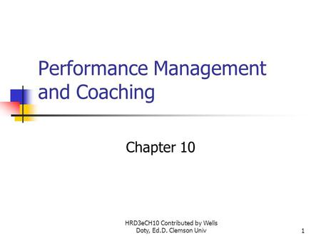 HRD3eCH10 Contributed by Wells Doty, Ed.D. Clemson Univ1 Performance Management and Coaching Chapter 10.