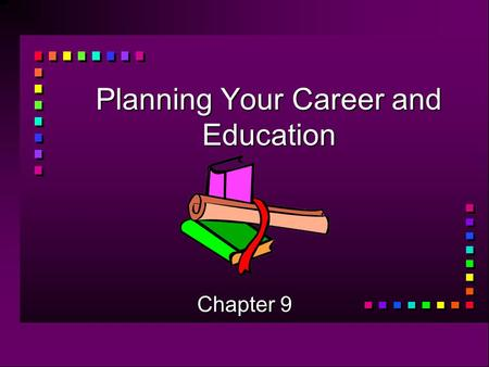 Planning Your Career and Education Chapter 9. Employment Trends of the Future n Keep up with what is happening in the world so that your career does not.