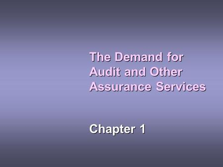 The Demand for Audit and Other Assurance Services Chapter 1.
