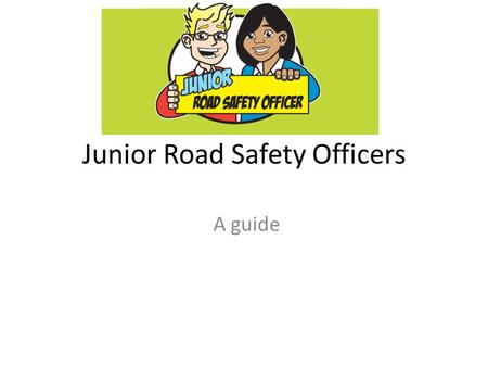 Junior Road Safety Officers A guide. JRSOs planning some road safety activities.