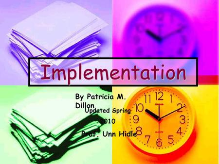Implementation By Patricia M. Dillon Updated Spring 2010 Prof. Unn Hidle.