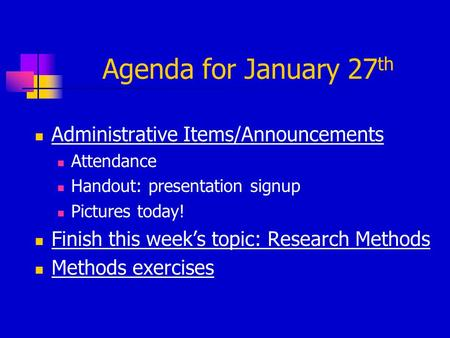 Agenda for January 27 th Administrative Items/Announcements Attendance Handout: presentation signup Pictures today! Finish this week's topic: Research.