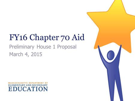 FY16 Chapter 70 Aid Preliminary House 1 Proposal March 4, 2015.