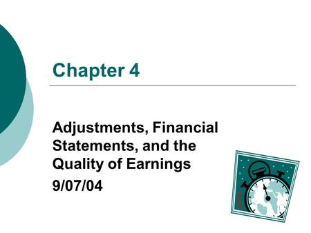Chapter 4 Adjustments, Financial Statements, and the Quality of Earnings 9/07/04.