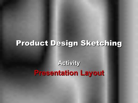 Product Design Sketching Activity Presentation Layout Activity Presentation Layout.