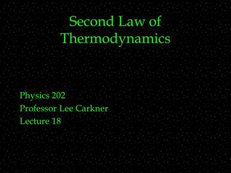 Second Law of Thermodynamics Physics 202 Professor Lee Carkner Lecture 18.