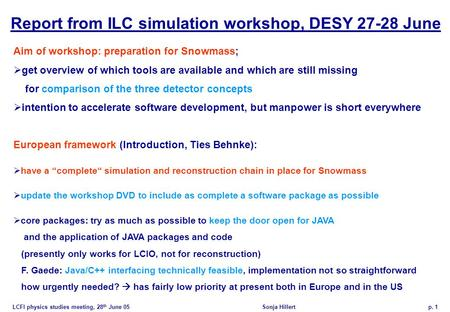 LCFI physics studies meeting, 28 th June 05 Sonja Hillertp. 1 Report from ILC simulation workshop, DESY 27-28 June Aim of workshop: preparation for Snowmass;