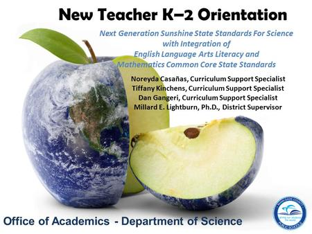 Office <strong>of</strong> Academics - Department <strong>of</strong> Science New Teacher K–2 Orientation Next Generation Sunshine State Standards For Science with Integration <strong>of</strong> English.
