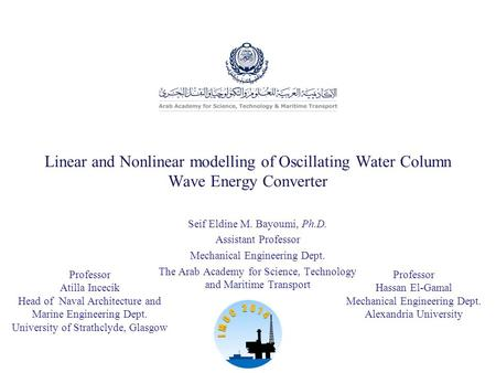 Linear and Nonlinear modelling of Oscillating Water Column Wave Energy Converter Seif Eldine M. Bayoumi, Ph.D. Assistant Professor Mechanical Engineering.